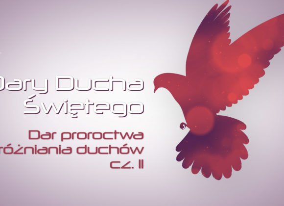 Dary Ducha Świętego – Dar proroctwa i rozróżniania duchów – cz. II