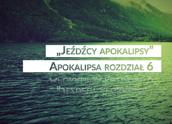 """""""Jeźdźcy apokalipsy"""" – Apokalipsa rozdział 6"""