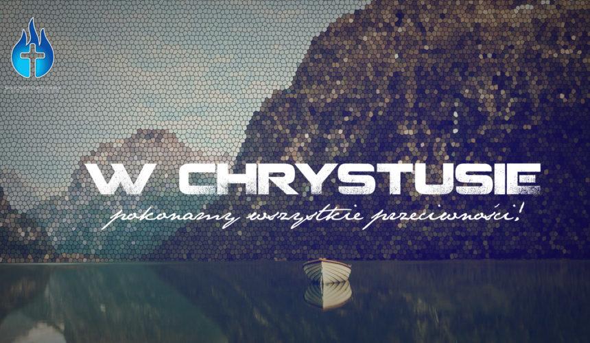 W Chrystusie pokonamy wszystkie przeciwności