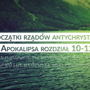 Początki rządów antychrysta – Apokalipsa 10-12