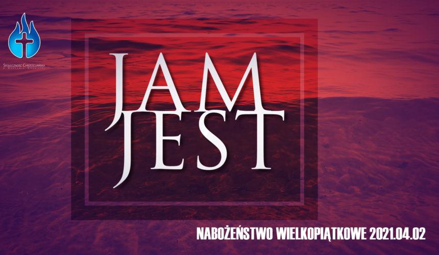 Nabożeństwo wielkopiątkowe – JAM JEST